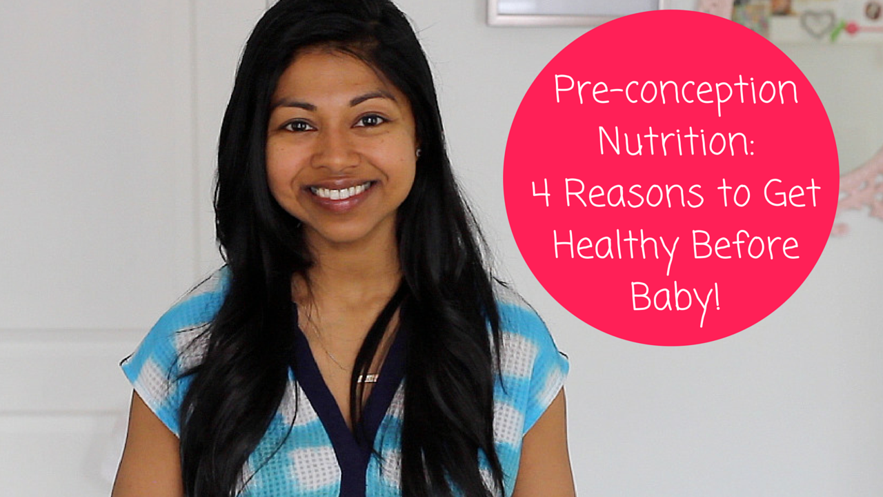 Pre-conception Nutrition:  4 Reasons to Get Healthy Before Baby!