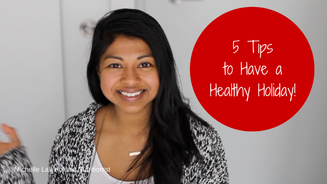 5 Tips to Have a Healthy Holiday!