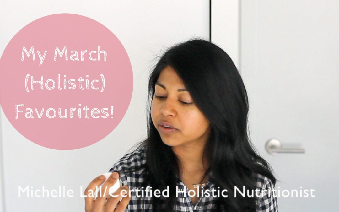 My March (Holistic) Favourites!