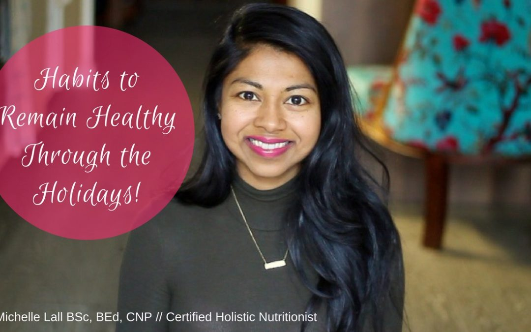 Habits to Remain Healthy Through the Holidays!