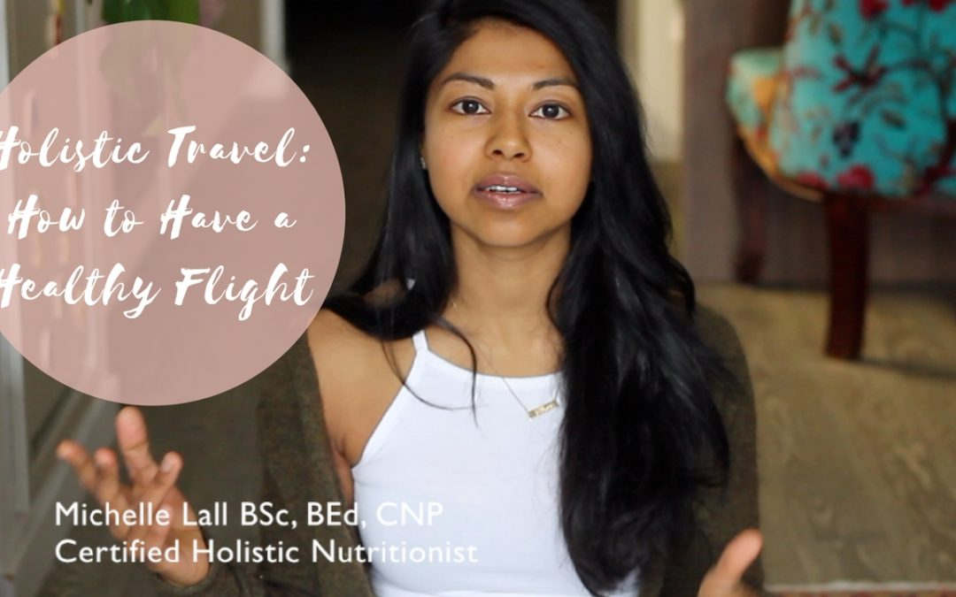Holistic Travel: How to Have a Healthy Flight!