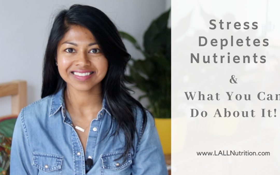 Stress Depletes Nutrients & What You Can Do About It!