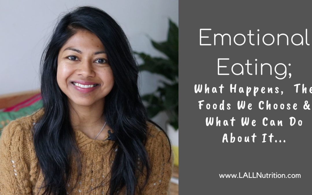 Emotional Eating; What Happens, The Foods We Choose & What We Can Do About It…