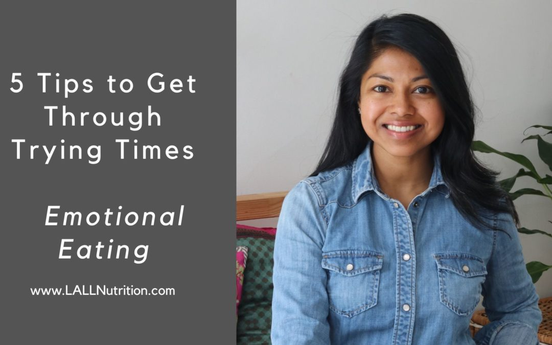 5 Tips to Get Through Trying Times | Emotional Eating