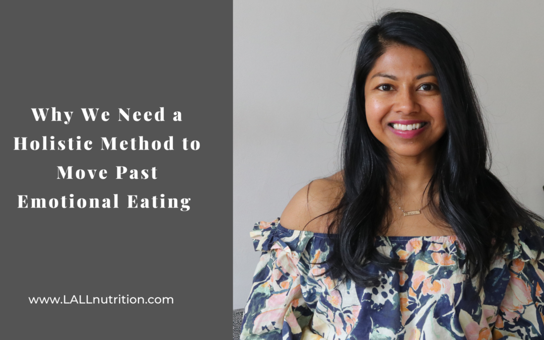Why We Need a Holistic Method to Move Past Emotional Eating.